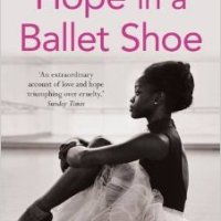 Hope in a ballet shoe: orphaned by war, saved by ballet - an extraordinary true story