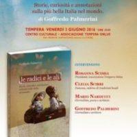 Le radici e le ali. Storie, curiosità e annotazioni sulla più bella Italia nel mondo.
