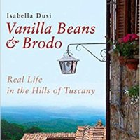 Vanilla beans and brodo: The real life in the hills of Tuscany