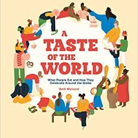 A Taste of the World: What People Eat and How They Celebrate Around the Globe